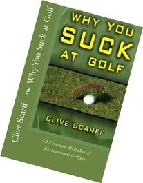 Why You Suck at Golf: 50 Most Common Mistakes by