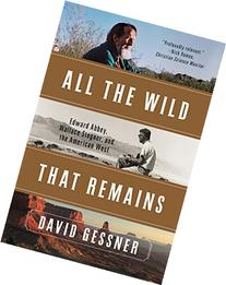 All The Wild That Remains: Edward Abbey, Wallace Stegner,