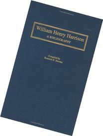 William Henry Harrison: A Bibliography
