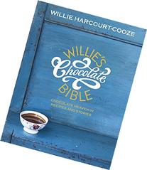 Willie's Chocolate Bible: Chocolate Heaven in Recipes &