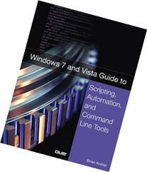 Windows 7 and Vista Guide to Scripting, Automation, and