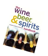 The Wine, Beer, and Spirits Handbook, : A Guide to Styles
