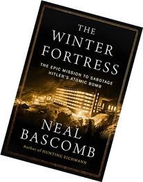 The Winter Fortress: The Epic Mission to Sabotage Hitler's
