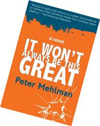 It Won t Always Be This Great: A Novel