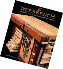Workbench, The: A Complete Guide to Creating Your Perfect