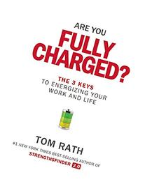 Are You Fully Charged?: The 3 Keys to Energizing Your Work