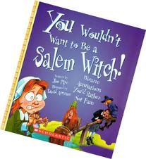 You Wouldnt Want To Be A Salem Witch
