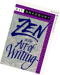Zen in the Art of Writing: Essays on Creativity